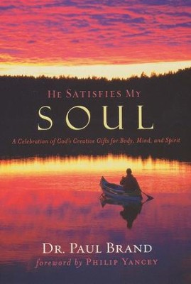 He Satisfies My Soul: A Celebration of God's Creative Gifts for Body, Mind, and Spirit  -     By: Dr. Paul Brand