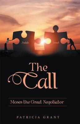 The Call: Moses the Great Negotiator - eBook  -     By: Patricia Grant
