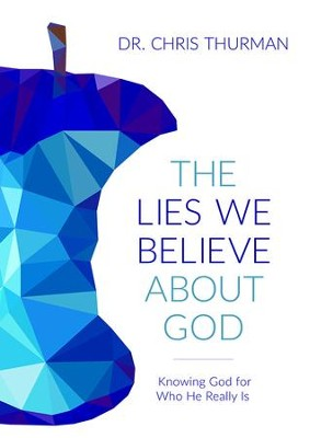 The Lies We Believe about God: Knowing God for Who He Really Is - eBook  -     By: Chris Thurman