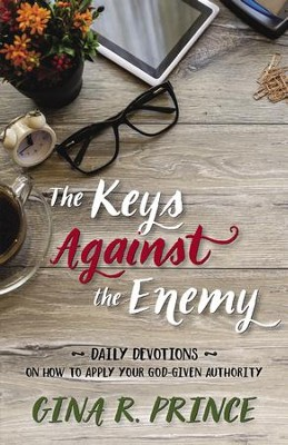 The Keys Against the Enemy: Daily Devotions on How to Apply Your God-given Authority - eBook  -     By: Gina R. Prince
