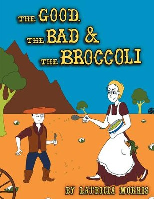 The Good, the Bad & the Broccoli - eBook  -     By: Latricia Morris