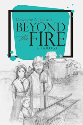 Beyond the Fire - eBook  -     By: Dewayne A. Jackson
