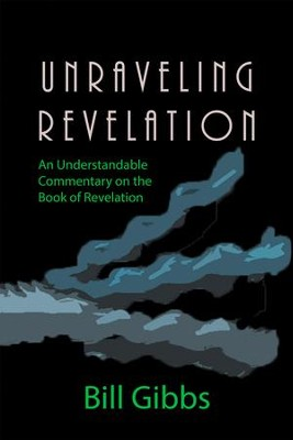 Unraveling Revelation: An Understandable Commentary on the Book of Revelation - eBook  -     By: Bill Gibbs
