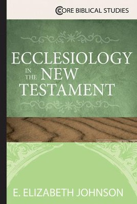 Ecclesiology in the New Testament - eBook  -     By: E. Elizabeth Johnson