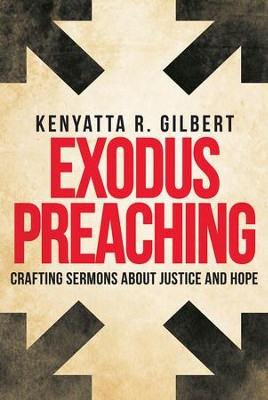 Exodus Preaching: Crafting Sermons about Justice and Hope - eBook  -     By: Kenyatta R. Gilbert