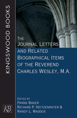 The Journal Letters and Related Biographical Items of the Reverend Charles Wesley, M.A. - eBook  -     Edited By: Richard P. Heitzenrater, Frank Baker, Randy L. Maddox