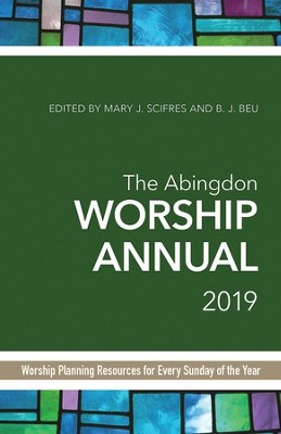 The Abingdon Worship Annual 2019: Worship Planning Resources for Every Sunday of the Year - eBook  -     By: B.J. Beu, Mary J. Scifres
