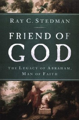 Friend of God: The Legacy of Abraham, Man of Faith   -     By: Ray Stedman