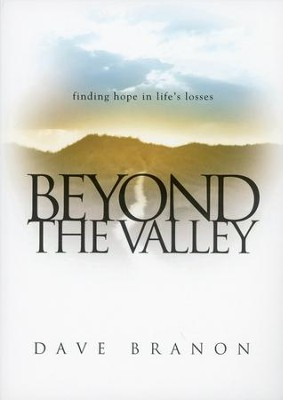 Beyond the Valley: Finding Hope in Life's Losses   -     By: Dave Branon