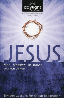 Jesus: Man, Messiah, Or More? (Participant Study Guide)   -     By: Mart De Haan