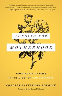Longing for Motherhood: Holding On to Hope in the Midst of Childlessness - eBook  -     By: Chelsea Patterson Sobolik