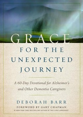 Grace for the Unexpected Journey: A 60-Day Devotional for Alzheimer's and Other Dementia Caregivers - eBook  -     By: Debbie Barr