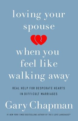 Loving Your Spouse When You Feel Like Walking Away: Positive Steps for Improving a Difficult Marriage - eBook  -     By: Gary Chapman