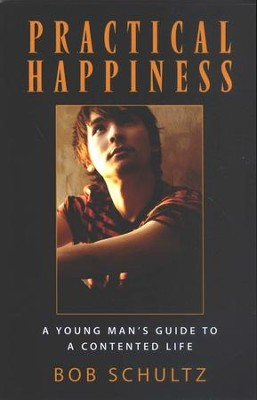 Practical Happiness: A Young Man's Guide to a Contented Life  -     By: Bob Schultz