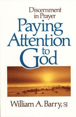 Paying Attention to God: Discernment in Prayer   -     By: William A. Barry