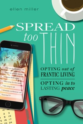 Spread Too Thin: Opting Out of the Frantic Life. Opting into Lasting Peace - eBook  -     By: Ellen Miller