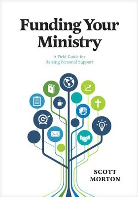 Funding Your Ministry: A Field Guide for Raising Personal Support - eBook  -     By: Scott Morton