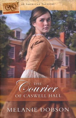 The Courier of Caswell Hall, American Tapestries Series #5   -     By: Melanie Dobson