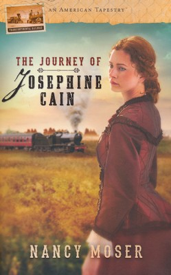 The Journey of Josephine Cain, American Tapestries Series #6   -     By: Nancy Moser
