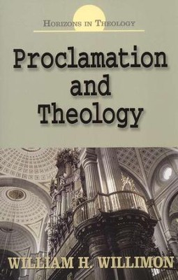 Proclamation and Theology  -     By: William H. Willimon