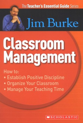 The Teacher's Essential Guide Series: Classroom Management  -     By: Jim Burke