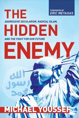 The Hidden Enemy: Aggressive Secularism, Radical Islam, and the Fight for Our Future - eBook  -     By: Michael Youssef
