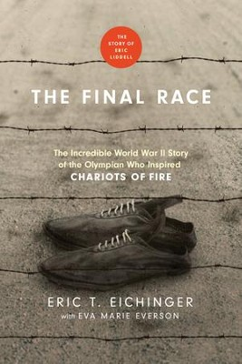 : The Incredible World War II Story of the Olympian Who Inspired Chariots of Fire - eBook  -     By: Eric T. Eichinger, Eva Marie Everson