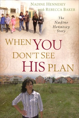 When You Don't See His Plan: The Nadine Hennesey Story  -     By: Rebecca Baker, Nadine Hennesey