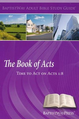 The Book of Acts: Time to Act on Acts 1:8: Study Guide        -