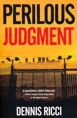 Perilous Judgment: A Real Justice Thriller  -     By: Dennis Ricci