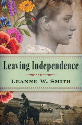 Leaving Independence  -     By: Leanne W. Smith