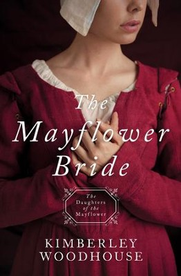 The Mayflower Bride: Daughters of the Mayflower (book 1) - eBook  -     By: Kimberley Woodhouse