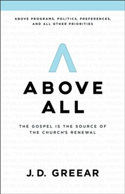 Above All: The Gospel is the Source of the Church's Renewal  -     By: J.D. Greear