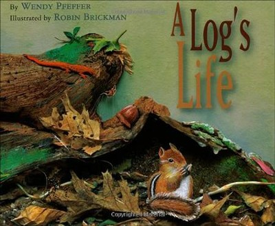 A Log's Life  -     By: Wendy Pfeffer