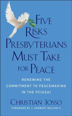 Five Risks Presbyterians Must Take for Peace: Renewing the Commitment to Peacemaking in the PC(USA) - eBook  -     By: Christian Iosso