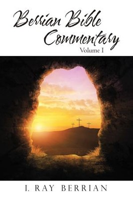 Berrian Bible Commentary: Volume I - eBook  -     By: I. Ray Berrian