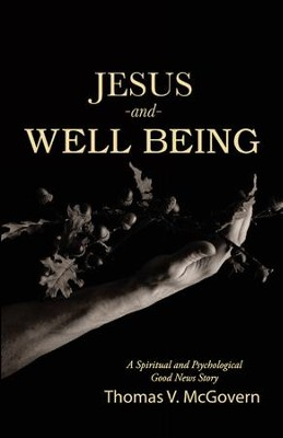 Jesus and Well Being: A Spiritual and Psychological Good News Story - eBook  -     By: Thomas V. McGovern