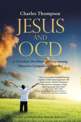 Jesus and Ocd: A Christian Workbook for Overcoming Obsessive Compulsive Disorder - eBook  -     By: Charles Thompson