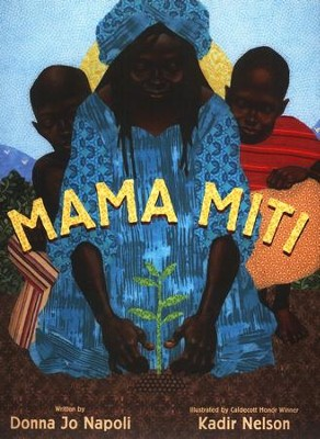 Mama Miti   -     By: Donna Jo Napoli     Illustrated By: Kadir Nelson