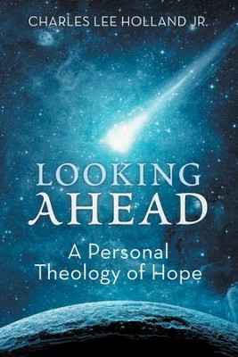 Looking Ahead: A Personal Theology of Hope - eBook  -     By: Charles Lee Holland
