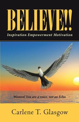 Believe!!: Inspiration Empowerment Motivation - eBook  -     By: Carlene T. Glasgow