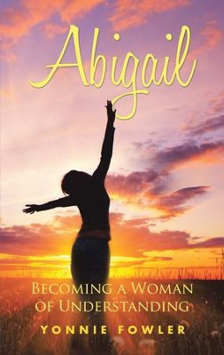 Abigail: Becoming a Woman of Understanding - eBook  -     By: Yonnie Fowler