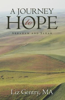 A Journey to Hope: Abraham and Sarah - eBook  -     By: Liz Gentry