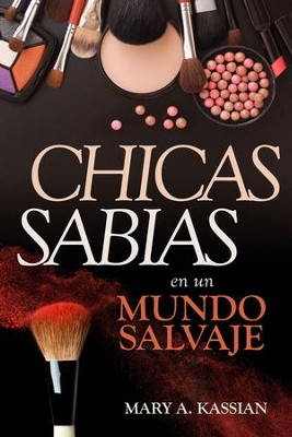 Chicas sabias en un mundo salvaje - eBook  -     By: Mary A. Kassian