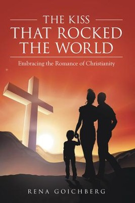 The Kiss That Rocked the World: Embracing the Romance of Christianity - eBook  -     By: Rena Goichberg