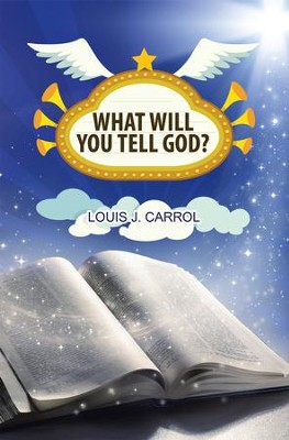 What Will You Tell God? - eBook  -     By: Louis J. Carrol