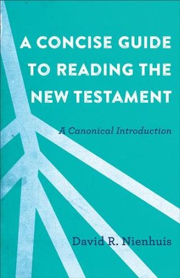 A Concise Guide to Reading the New Testament: A Canonical Introduction - eBook  -     By: David R. Nienhuis