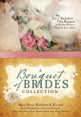 A Bouquet of Brides Romance Collection: For Seven Bachelors, This Bouquet of Brides Means a Happily Ever After - eBook  -     By: Mary Davis, Kathleen E. Kovach, Paula Moldenhauer