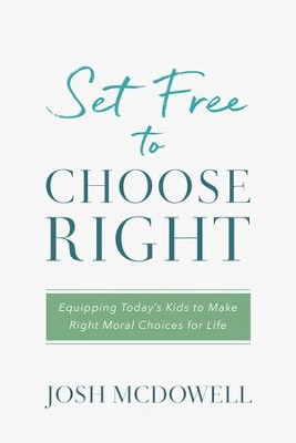 Set Free to Choose Right: Equipping Today's Kids to Make Right Moral Choices for Life - eBook  -     By: Josh McDowell