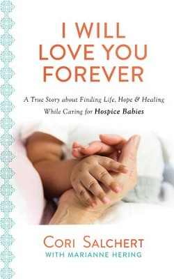 I Will Love You Forever: A True Story about Finding Life, Hope & Healing While Caring for Hospice Babies - eBook  -     By: Cori Salchert, Marianne Hering
